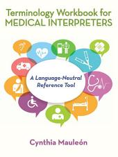 Terminology Workbook for Medical Interpreters: A Language-Neutral Reference Tool