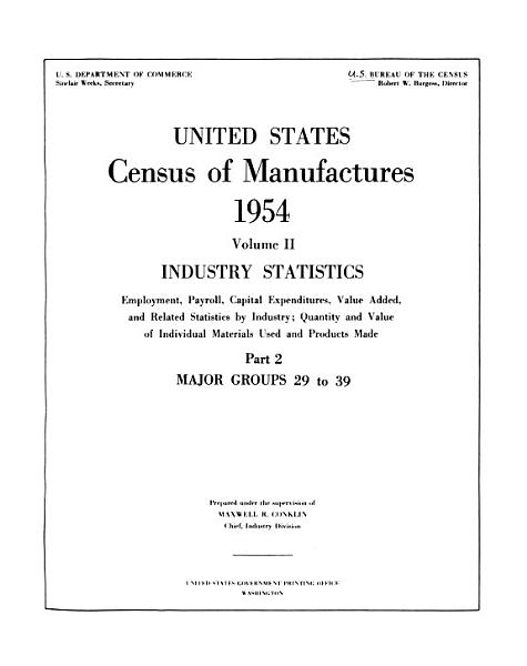 United States Census of Manufactures  1954  Industry statistics  pt  1  General summary and major groups 20 to 28  pt  2  Major groups 29 to 39 PDF