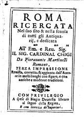 Roma ricercata nel suo sito e nella scuola di tutti gli antiquarii. Terza impressione revista, corr. et aggiunta