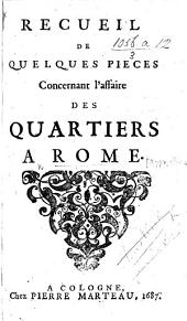 Recueil de quelques pieces concernant l'affaire des quartiers à Rome. [With reference to the quarters of Queen Christina of Sweden in Rome.]