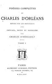 Poésies complètes de Charles d'Orléans, revues sur les manuscrits avec préface, notes et glossaire par Charles d'Héricault: Volume1