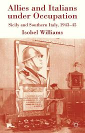 Allies and Italians under Occupation: Sicily and Southern Italy 1943-45