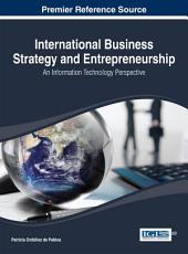 International Business Strategy and Entrepreneurship: An Information Technology Perspective: An Information Technology Perspective