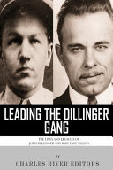 Leading the Dillinger Gang  the Lives and Legacies of John Dillinger and Baby Face Nelson PDF
