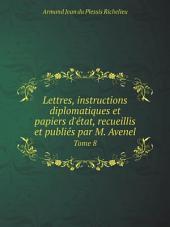 Lettres, instructions diplomatiques et papiers d'?tat, recueillis et publi?s par M. Avenel