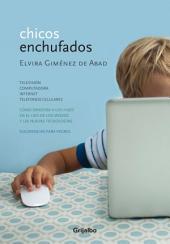 Chicos enchufados: Televisión, computadora, internet, teléfonos celulares. Cómo orientar a los hijo