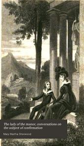 The lady of the manor, conversations on the subject of confirmation: Volume 3