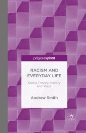 Racism and Everyday Life: Social Theory, History and 'Race'