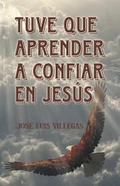 Tuve Que Aprender a Confiar En Jesús