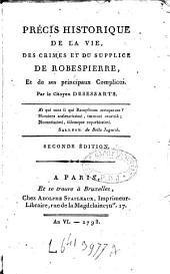Précis historique de la vie, des crimes et du supplice de Robespierre, et de ses principaux complices. Par le Citoyen Desessarts