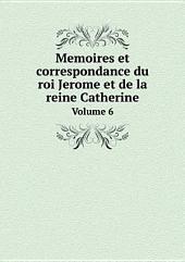 Memoires et correspondance du roi Jerome et de la reine Catherine: Volume5