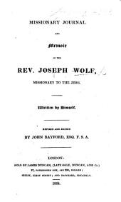 Missionary Journal and Memoir of the Rev. J. W. Written by himself. Revised and edited by J. Bayford