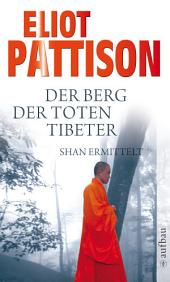 Der Berg der toten Tibeter: Shan ermittelt. Roman