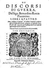 De discorsi di guerra del Sign. Bernardino Rocca ... libri quattro ...: con una tauola copiosa di tutte le cose piu notabili