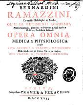 Bernardini Ramazzini, Carpensis philosophi ac medici... Opera omnia medica et physiologica. Accessit vita autoris