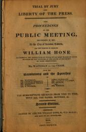 Trial by Jury and Liberty of the Press: The Proceedings at the Public Meeting, December 29, 1817, at the City of London Tavern : for the Purpose of Enabling William Hone to Surmount the Difficulties in which He Has Been Placed by Being Selected by the Ministers of the Crown as the Object of Their Persecution : Mr. Waithman in the Chair : with the Resolutions and the Speeches of Mr. Waithman, Sir Francis Burdett, Mr. Alderman Thorp, Mr. Perry, Mr. P. Walker, Lord Cochrane, Mr. Charles Pearson, Mr. Sturch, and Mr. Wooler : Also, the Subscriptions Received from Time to Time, with All the Names, Mottoes, &c