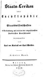 Staats-Lexikon oder Encyclopädie der Staatswissenschaften: In Verbindung mit vielen der angesehensten Publicisten Deutschlands, Band 10