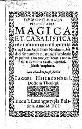 Daemonomania Pistoriana; magica et cabalistica morborum curandorum ratio, a Joanne Pistorio ... propinata, cum antidoto prophylactico