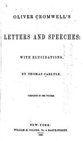 Oliver Cromwell's Letters and Speeches: With Elucidations, Volume 1