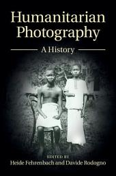 Humanitarian Photography: A History