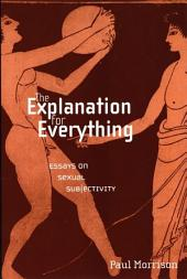 The Explanation For Everything: Essays on Sexual Subjectivity