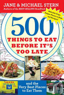 500 Things to Eat Before It's Too Late and the Very Best Places to Eat Them