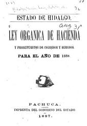 Ley orgánica de hacienda y presupuestos de ingresos y regresos para el año de 1888