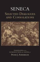 Seneca Selected Dialogues And Consolations Book PDF
