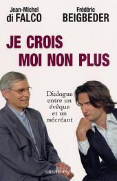 Je crois Moi non plus: Dialogue entre un êveque et un mécréant Arbitré par René Guitton