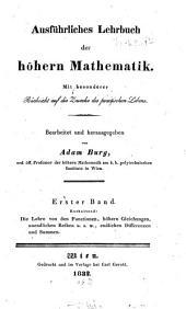 Ausführliches Lehrbuch der höhern Mathematik: mit besonderer Rücksicht auf die Zwecke des practischen Lebens. ¬Die Lehre von den Functionen, höhern Gleichungen, unendlichen Reihen u. s. w., endlichen Differenzen und Summen, Band 1