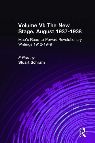 Mao s Road to Power  Revolutionary Writings  1912 49  v  6  New Stage  August 1937 1938