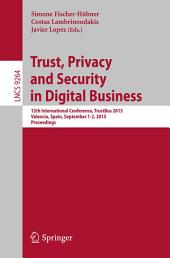 Trust, Privacy and Security in Digital Business: 12th International Conference, TrustBus 2015, Valencia, Spain, September 1-2, 2015, Proceedings