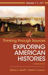 Thinking Through Sources for American Histories: Volume 1, Edition 2