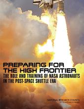 Preparing for the High Frontier: The Role and Training of NASA Astronauts in the Post-Space Shuttle Era