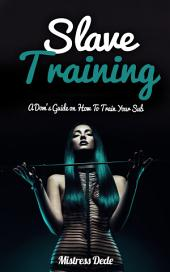 Slave Training: A Dom's Guide on How to Train your Sub