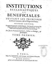Institutions ecclésiastiques et bénéficiales suivant les principes du droit commun et les usages de France, par Jean-Pierre Gibert,...