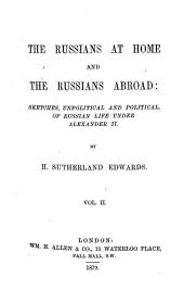 The Russians at Home and the Russians Abroad: Sketches, Unpolitical and Political, of Russian Life Under Alexander II.