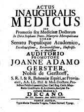 Actus inauguralis medicus seu promotio sex. medicinae doctorum