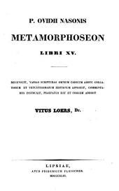 Metamorphoseon libri XV: Recensuit, varias scripturas omn. codd. adhuc collatorum et vetust. edit. apposuit, commentariis instruxit, praefat. est et indicem addidit Vit. Loers