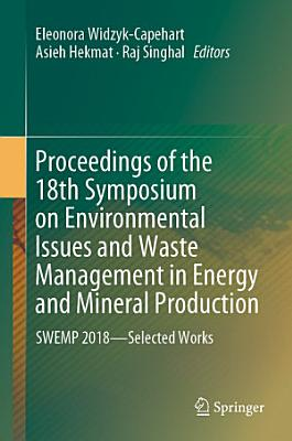 Proceedings of the 18th Symposium on Environmental Issues and Waste Management in Energy and Mineral Production