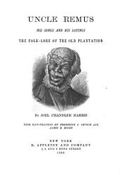 Uncle Remus, His Songs and His Sayings: The Folk-lore of the Old Plantation
