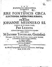 Disputatio Theologica Solennis De Jure Pontificis Circa Electionem Imperatoris Romani