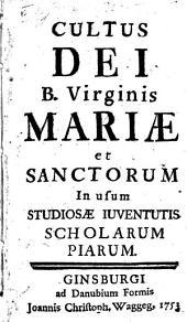 Cultus Dei B. Virginis Mariae et Sanctorum: In usum Studiosae Iuventutis Scholarum Piarum
