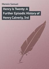 Henry Is Twenty: A Further Episodic History of Henry Calverly, 3rd