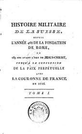 Histoire Militare De La Suisse, Et Celle Des Suisses Dans Les Differens Services De L' Europe (etc.)