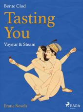 Tasting You: Voyeur & Steam: Volume 1