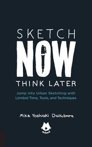 Sketch Now  Think Later PDF