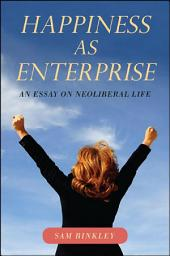 Happiness as Enterprise: An Essay on Neoliberal Life