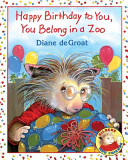 Happy Birthday to You  You Belong in a Zoo