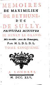 Memoires de Maximilien de Bethune, duc de Sully, principal ministre de Henry le Grand, mis en ordre: avec des remarques, par M. L. D. L. D. L.
